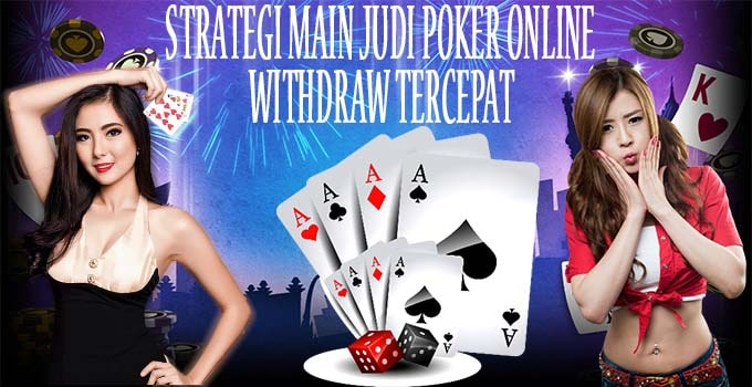 Strategi Main Judi Poker Online Withdraw Tercepat