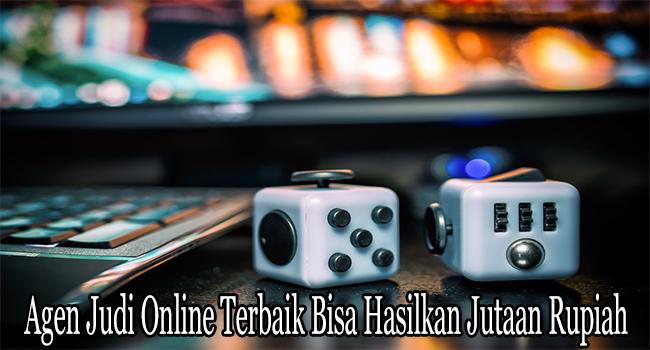 Agen Judi Online Terbaik Bisa Hasilkan Jutaan Rupiah
