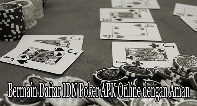 Bermain Daftar IDN Poker APK Online dengan Sangat Aman