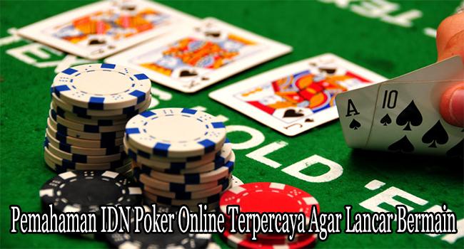 Pemahaman IDN Poker Online Terpercaya Agar Lancar Bermain