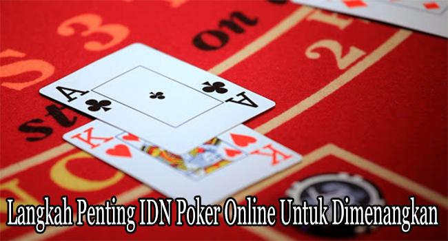 Langkah Penting IDN Poker Online Untuk Dimenangkan